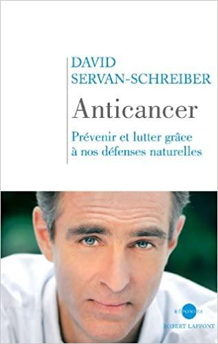 Anticancer, Prévenir et lutter grâce à nos défenses naturelles , David Servan-Schreiber,