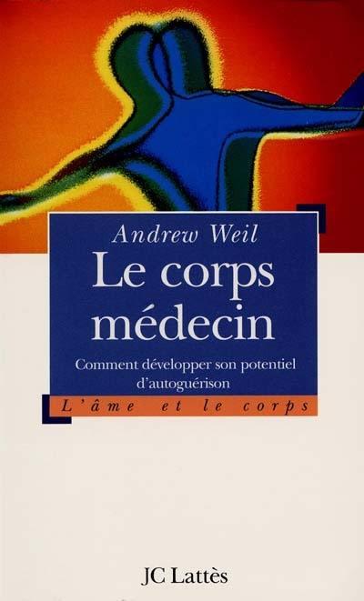 Le Corps Médecin, Comment développer son potentiel d'autoguérison, Andrew Weil,