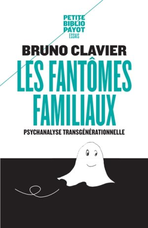 Les fantômes familaux, Psychanalyse Transgénérationnelle, Bruno Clavier